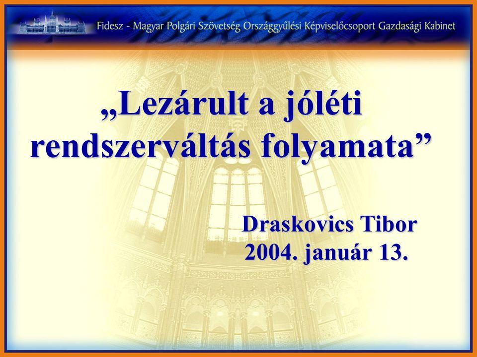 """""""Lezárult a jóléti rendszerváltás folyamata"""" Draskovics Tibor Draskovics Tibor 2004. január 13."""