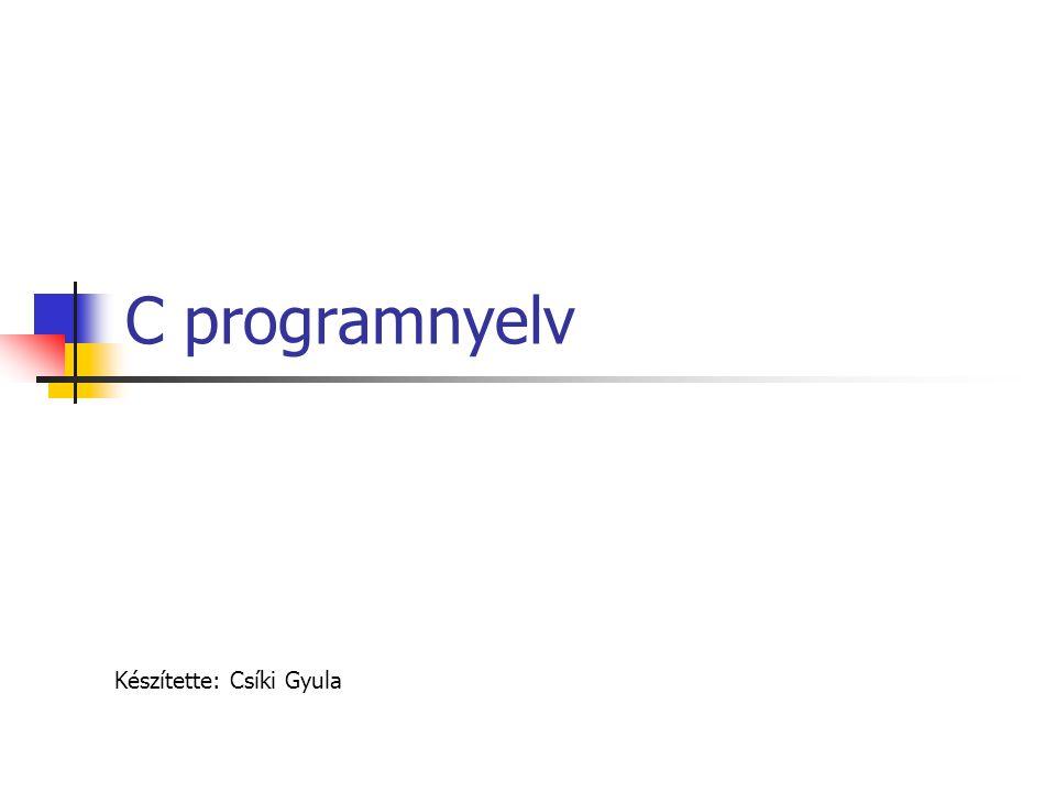 C programnyelv Készítette: Csíki Gyula