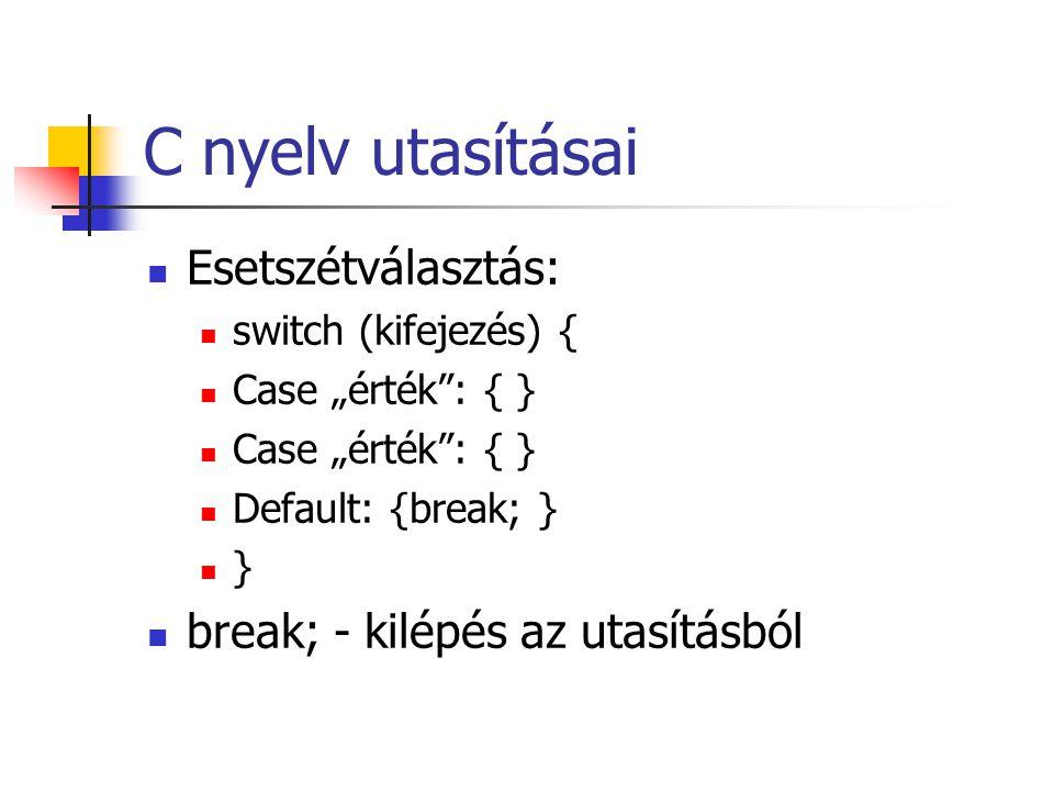 """C nyelv utasításai Esetszétválasztás: switch (kifejezés) { Case """"érték"""": { } Default: {break; } } break; - kilépés az utasításból"""