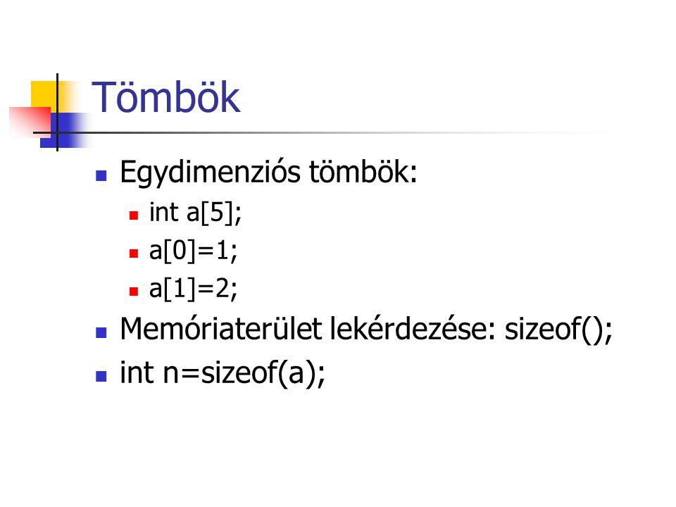 Tömbök Egydimenziós tömbök: int a[5]; a[0]=1; a[1]=2; Memóriaterület lekérdezése: sizeof(); int n=sizeof(a);