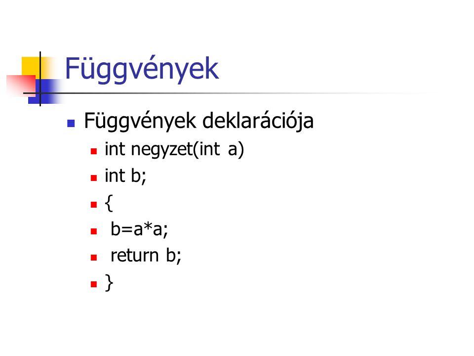 Függvények Függvények deklarációja int negyzet(int a) int b; { b=a*a; return b; }