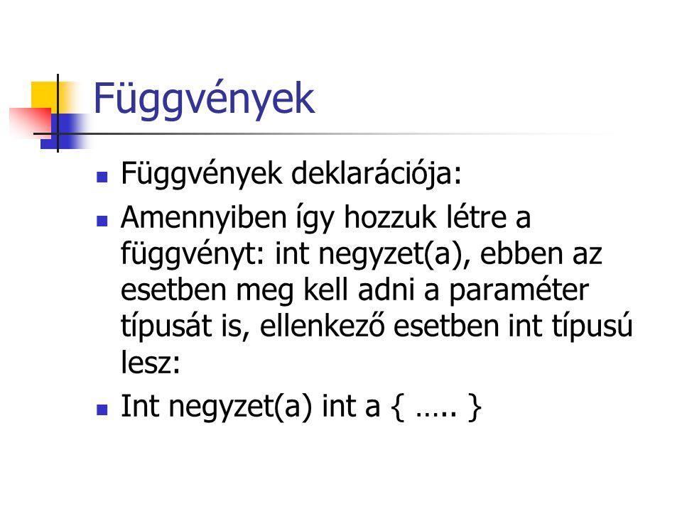 Függvények Függvények deklarációja: Amennyiben így hozzuk létre a függvényt: int negyzet(a), ebben az esetben meg kell adni a paraméter típusát is, el