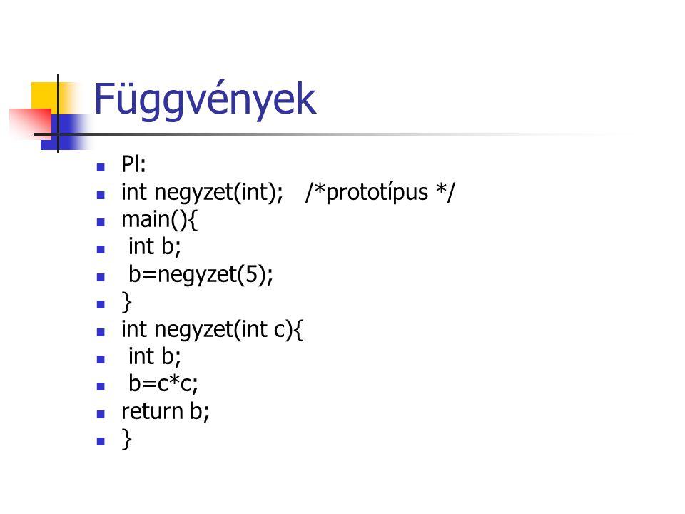Függvények Pl: int negyzet(int); /*prototípus */ main(){ int b; b=negyzet(5); } int negyzet(int c){ int b; b=c*c; return b; }