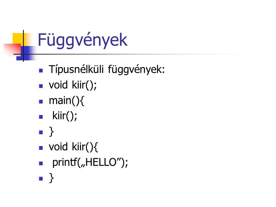 "Függvények Típusnélküli függvények: void kiir(); main(){ kiir(); } void kiir(){ printf(""HELLO""); }"