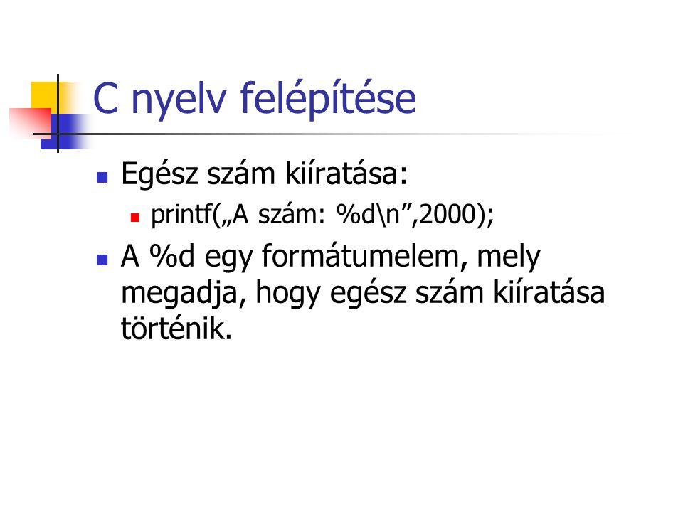 """C nyelv felépítése Egész szám kiíratása: printf(""""A szám: %d\n"""",2000); A %d egy formátumelem, mely megadja, hogy egész szám kiíratása történik."""