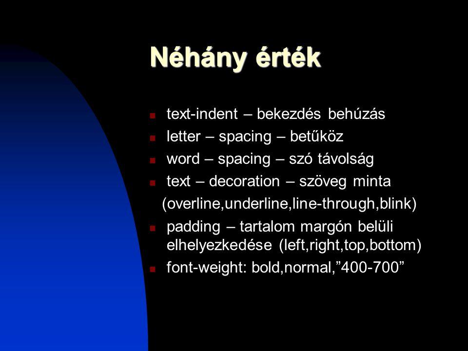 Néhány érték text-indent – bekezdés behúzás letter – spacing – betűköz word – spacing – szó távolság text – decoration – szöveg minta (overline,underl