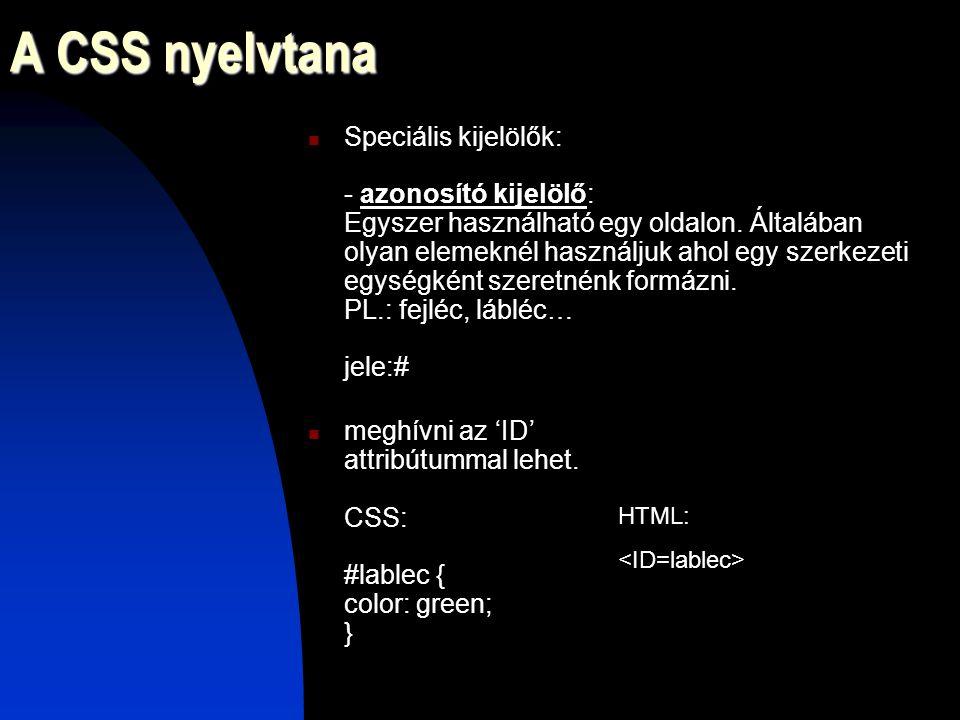 A CSS nyelvtana Speciális kijelölők: - osztálykijelölő: Bármennyiszer használható egy oldalon.