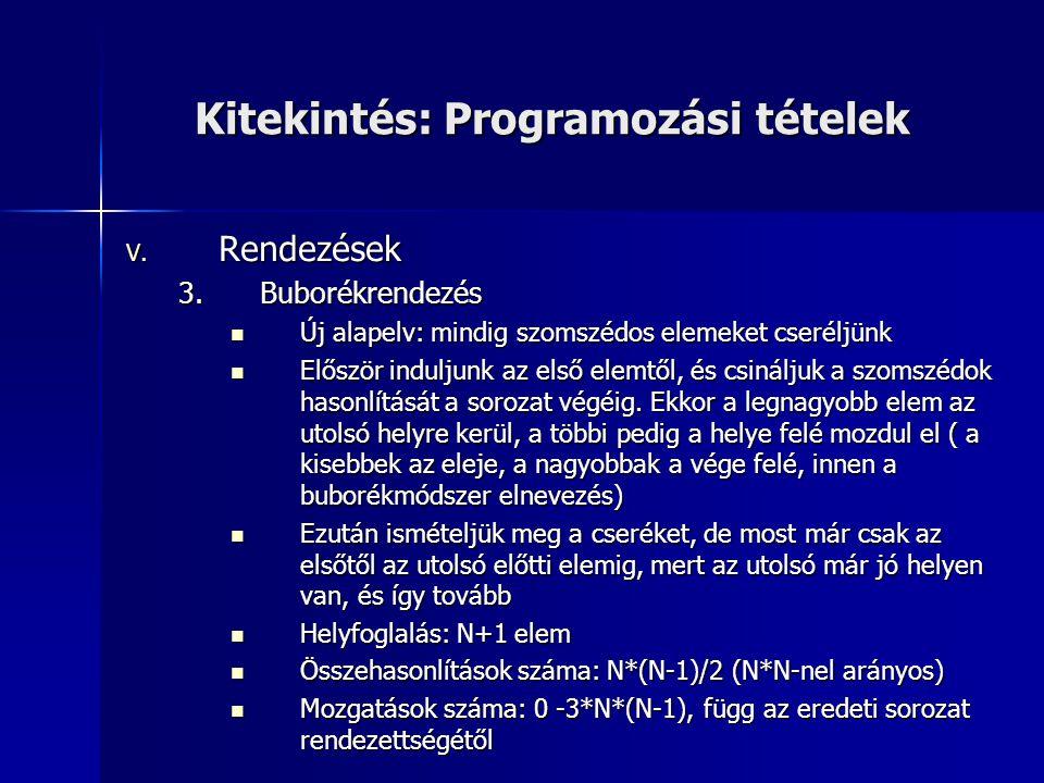 Kitekintés: Programozási tételek V. Rendezések 3.Buborékrendezés Új alapelv: mindig szomszédos elemeket cseréljünk Új alapelv: mindig szomszédos eleme