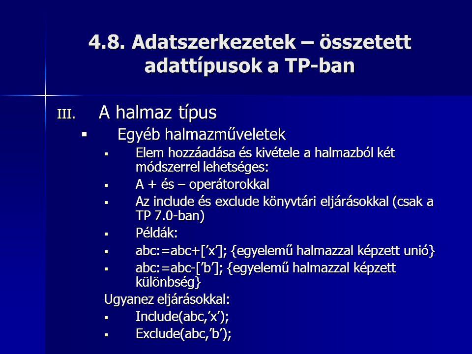4.8. Adatszerkezetek – összetett adattípusok a TP-ban III. A halmaz típus  Egyéb halmazműveletek  Elem hozzáadása és kivétele a halmazból két módsze