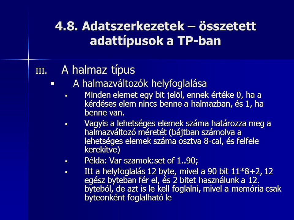 4.8. Adatszerkezetek – összetett adattípusok a TP-ban III. A halmaz típus  A halmazváltozók helyfoglalása  Minden elemet egy bit jelöl, ennek értéke