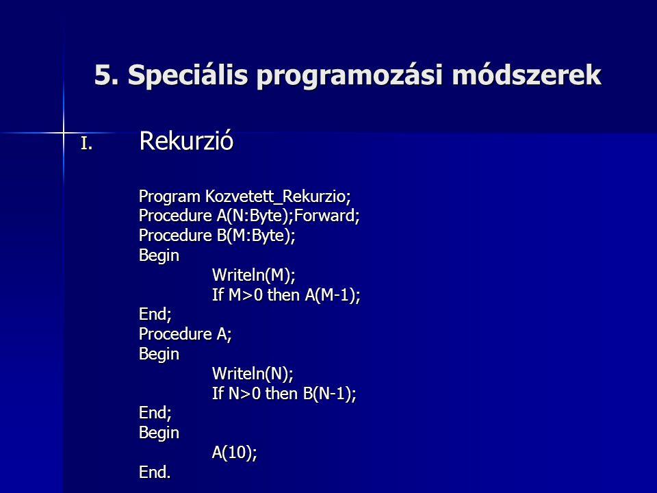5. Speciális programozási módszerek I. Rekurzió Program Kozvetett_Rekurzio; Procedure A(N:Byte);Forward; Procedure B(M:Byte); BeginWriteln(M); If M>0
