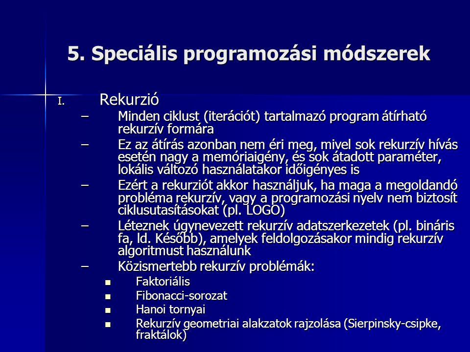 5. Speciális programozási módszerek I. Rekurzió –Minden ciklust (iterációt) tartalmazó program átírható rekurzív formára –Ez az átírás azonban nem éri