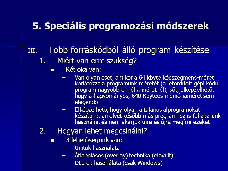 5. Speciális programozási módszerek III. Több forráskódból álló program készítése 1.Miért van erre szükség? Két oka van: Két oka van: –Van olyan eset,