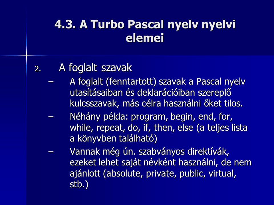 4.3. A Turbo Pascal nyelv nyelvi elemei 2. A foglalt szavak –A foglalt (fenntartott) szavak a Pascal nyelv utasításaiban és deklarációiban szereplő ku