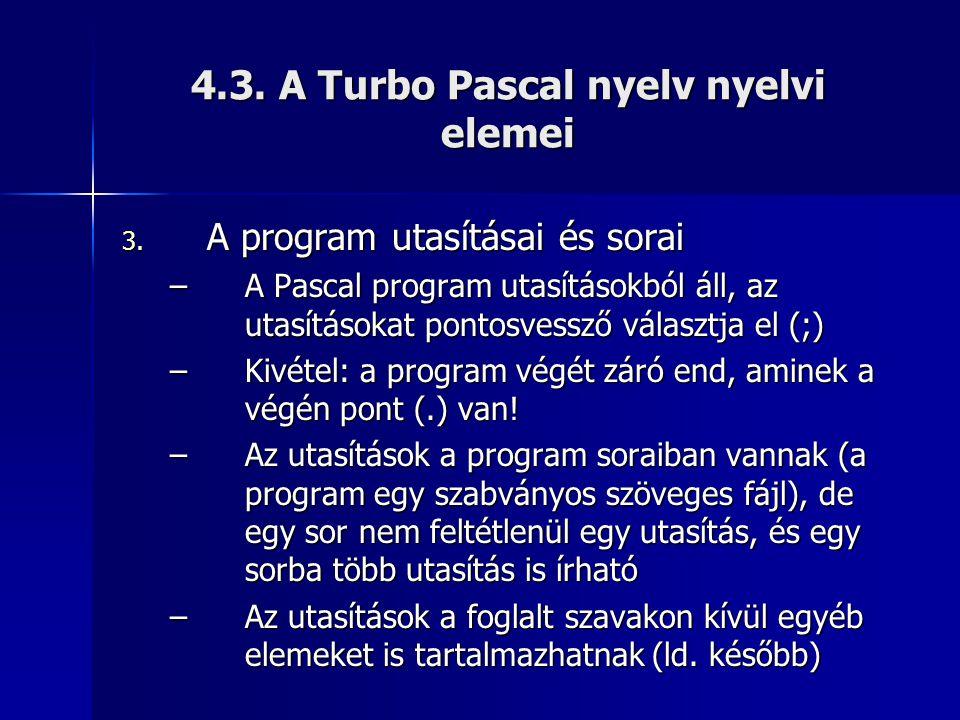 4.3. A Turbo Pascal nyelv nyelvi elemei 3. A program utasításai és sorai –A Pascal program utasításokból áll, az utasításokat pontosvessző választja e