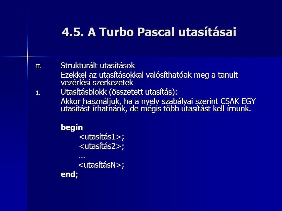 4.5. A Turbo Pascal utasításai II. Strukturált utasítások Ezekkel az utasításokkal valósíthatóak meg a tanult vezérlési szerkezetek 1. Utasításblokk (