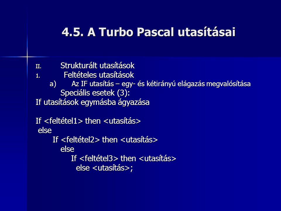 4.5. A Turbo Pascal utasításai II. Strukturált utasítások 1. Feltételes utasítások a)Az IF utasítás – egy- és kétirányú elágazás megvalósítása Speciál