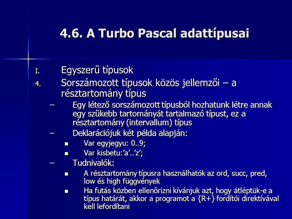 4.6. A Turbo Pascal adattípusai I. Egyszerű típusok 4. Sorszámozott típusok közös jellemzői – a résztartomány típus –Egy létező sorszámozott típusból