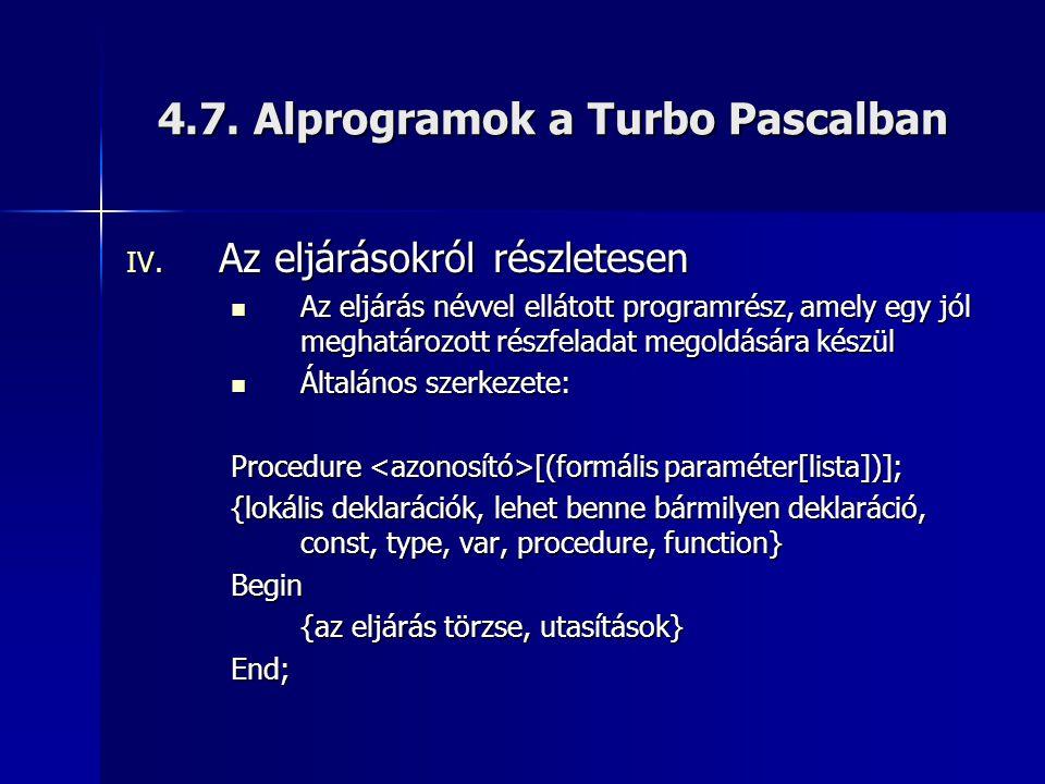 4.7. Alprogramok a Turbo Pascalban IV. Az eljárásokról részletesen Az eljárás névvel ellátott programrész, amely egy jól meghatározott részfeladat meg