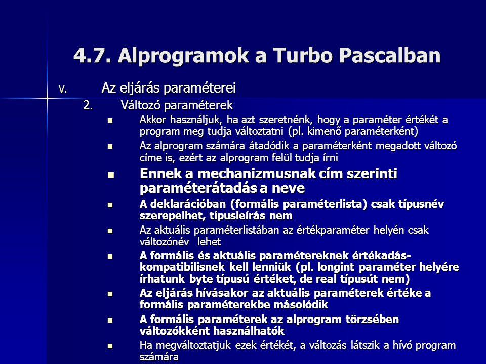 4.7. Alprogramok a Turbo Pascalban V. Az eljárás paraméterei 2.Változó paraméterek Akkor használjuk, ha azt szeretnénk, hogy a paraméter értékét a pro