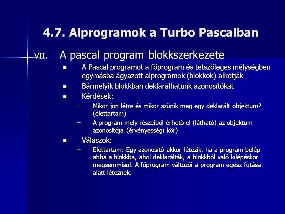 4.7. Alprogramok a Turbo Pascalban VII. A pascal program blokkszerkezete A Pascal programot a főprogram és tetszőleges mélységben egymásba ágyazott al