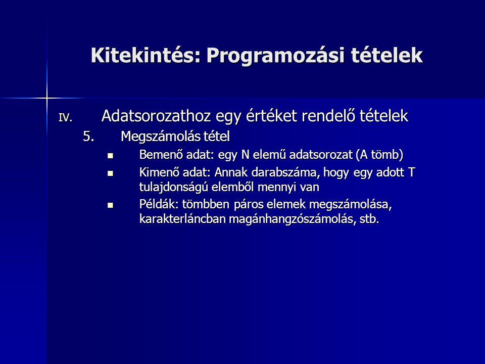 Kitekintés: Programozási tételek IV. Adatsorozathoz egy értéket rendelő tételek 5.Megszámolás tétel Bemenő adat: egy N elemű adatsorozat (A tömb) Beme