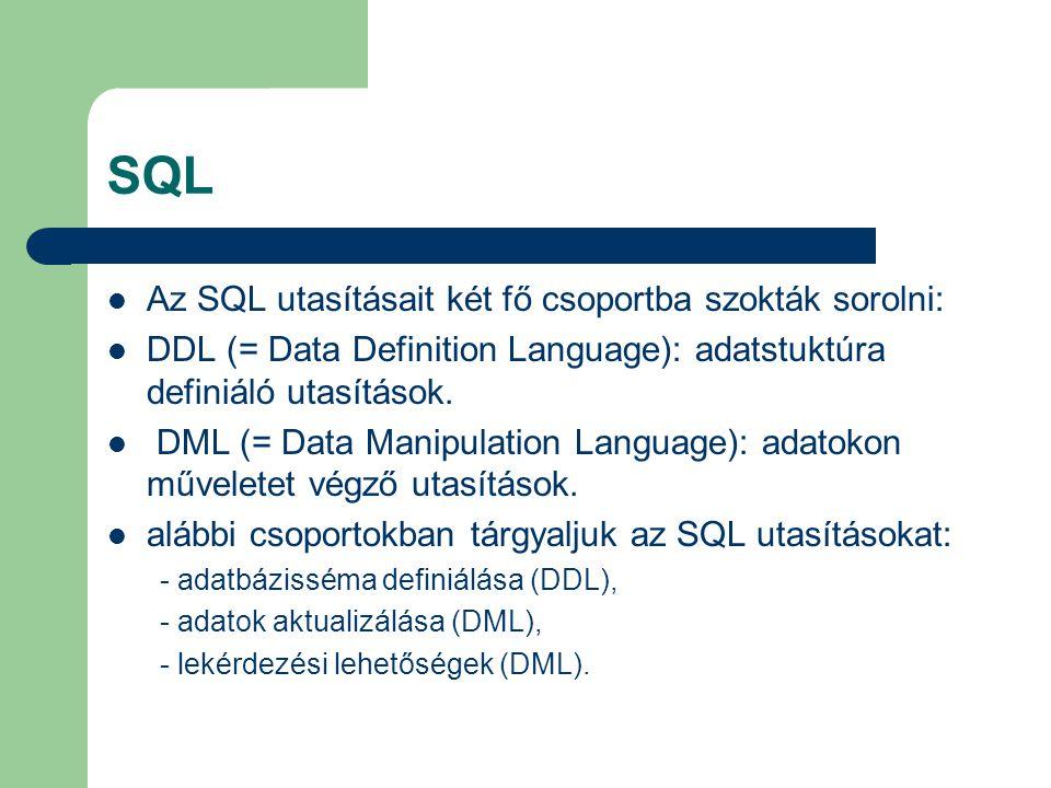 SQL Az SQL utasításait két fő csoportba szokták sorolni: DDL (= Data Definition Language): adatstuktúra definiáló utasítások. DML (= Data Manipulation