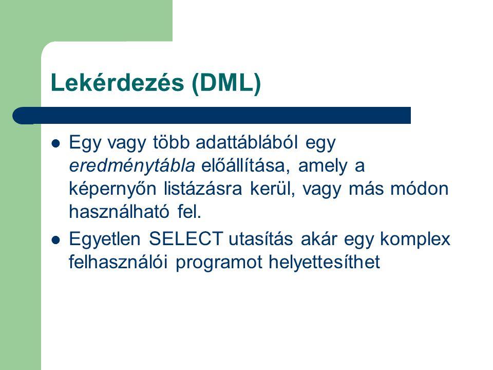 Lekérdezés (DML) Egy vagy több adattáblából egy eredménytábla előállítása, amely a képernyőn listázásra kerül, vagy más módon használható fel. Egyetle