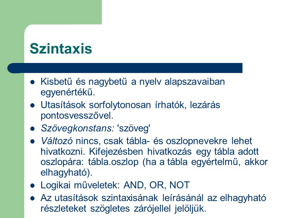 Szintaxis Kisbetű és nagybetű a nyelv alapszavaiban egyenértékű. Utasítások sorfolytonosan írhatók, lezárás pontosvesszővel. Szövegkonstans: 'szöveg'