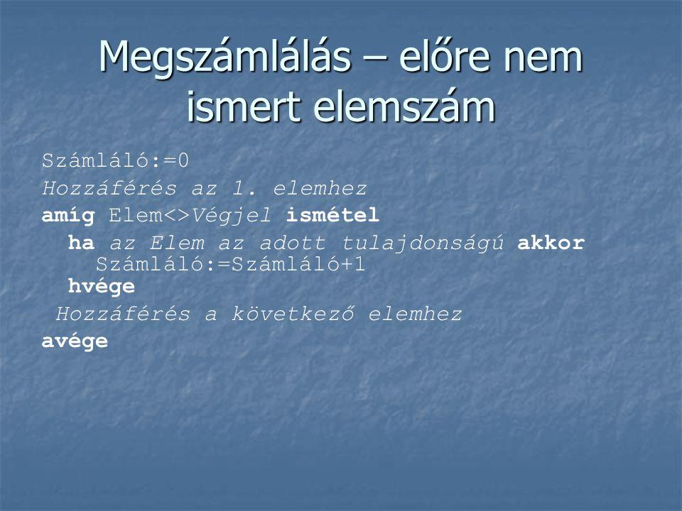 Megszámlálás – előre nem ismert elemszám Számláló:=0 Hozzáférés az 1.