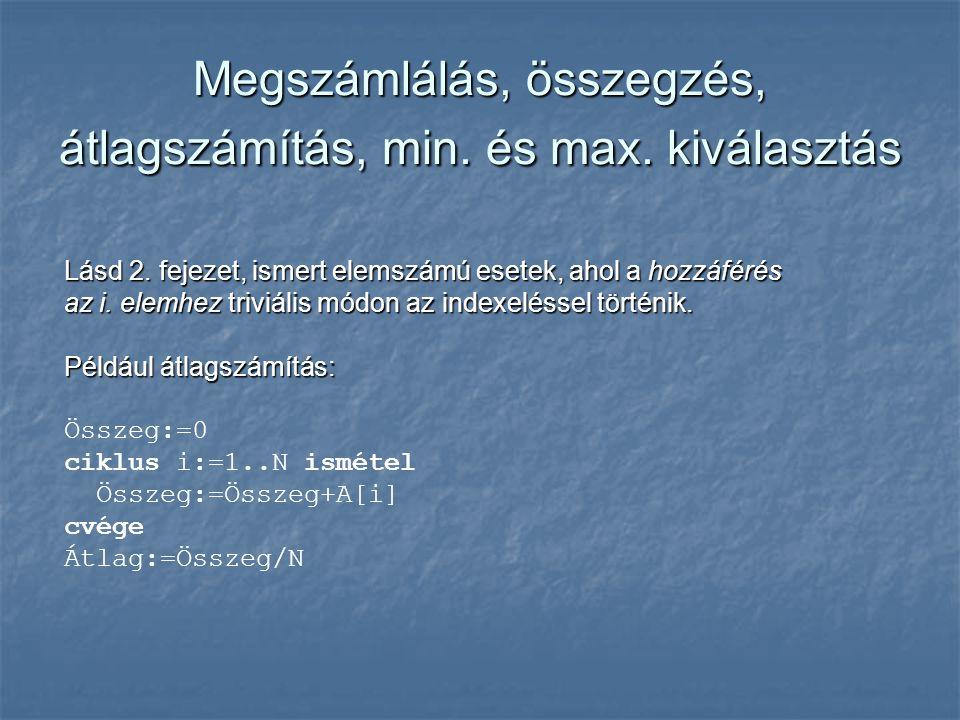 Megszámlálás, összegzés, átlagszámítás, min. és max. kiválasztás Lásd 2. fejezet, ismert elemszámú esetek, ahol a hozzáférés az i. elemhez triviális m