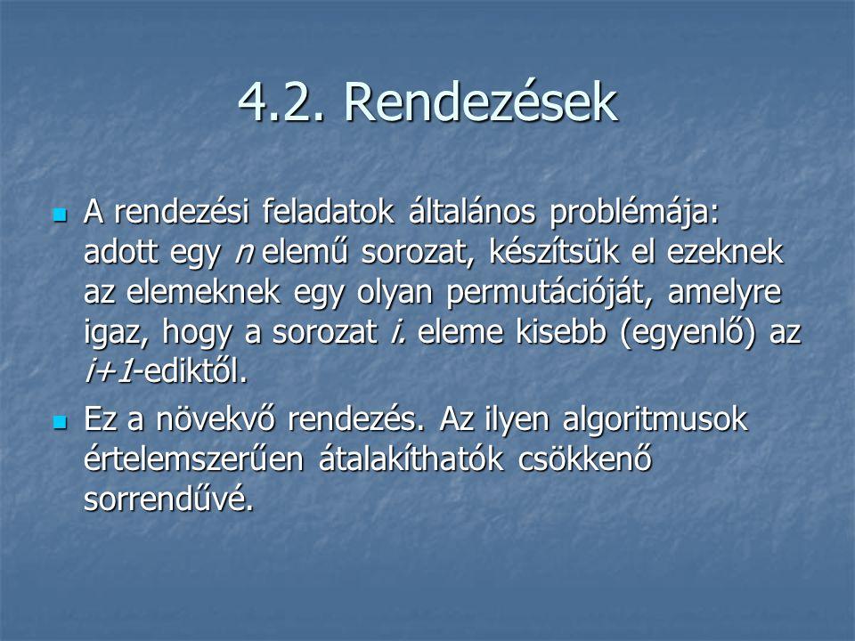 4.2. Rendezések A rendezési feladatok általános problémája: adott egy n elemű sorozat, készítsük el ezeknek az elemeknek egy olyan permutációját, amel