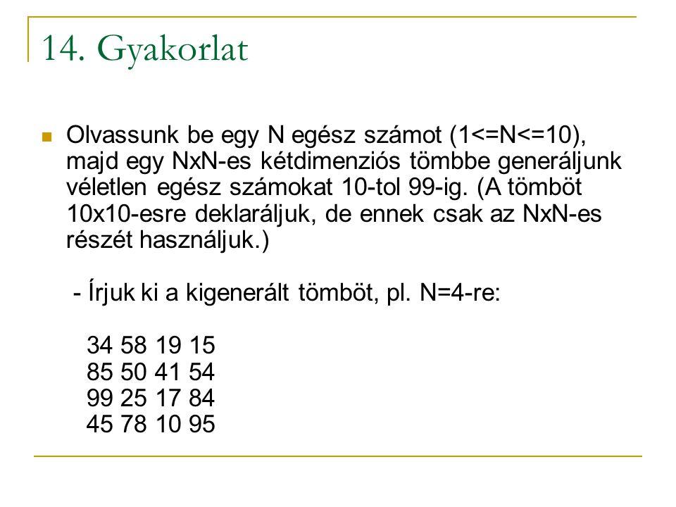 14. Gyakorlat Olvassunk be egy N egész számot (1<=N<=10), majd egy NxN-es kétdimenziós tömbbe generáljunk véletlen egész számokat 10-tol 99-ig. (A töm