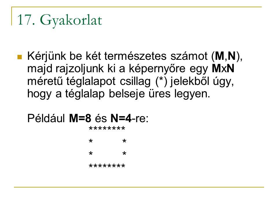 17. Gyakorlat Kérjünk be két természetes számot (M,N), majd rajzoljunk ki a képernyőre egy MxN méretű téglalapot csillag (*) jelekből úgy, hogy a tégl