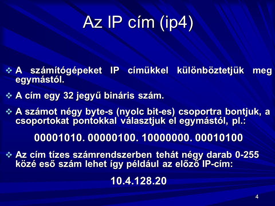4 Az IP cím (ip4)  A számítógépeket IP címükkel különböztetjük meg egymástól.  A cím egy 32 jegyű bináris szám.  A számot négy byte-s (nyolc bit-es
