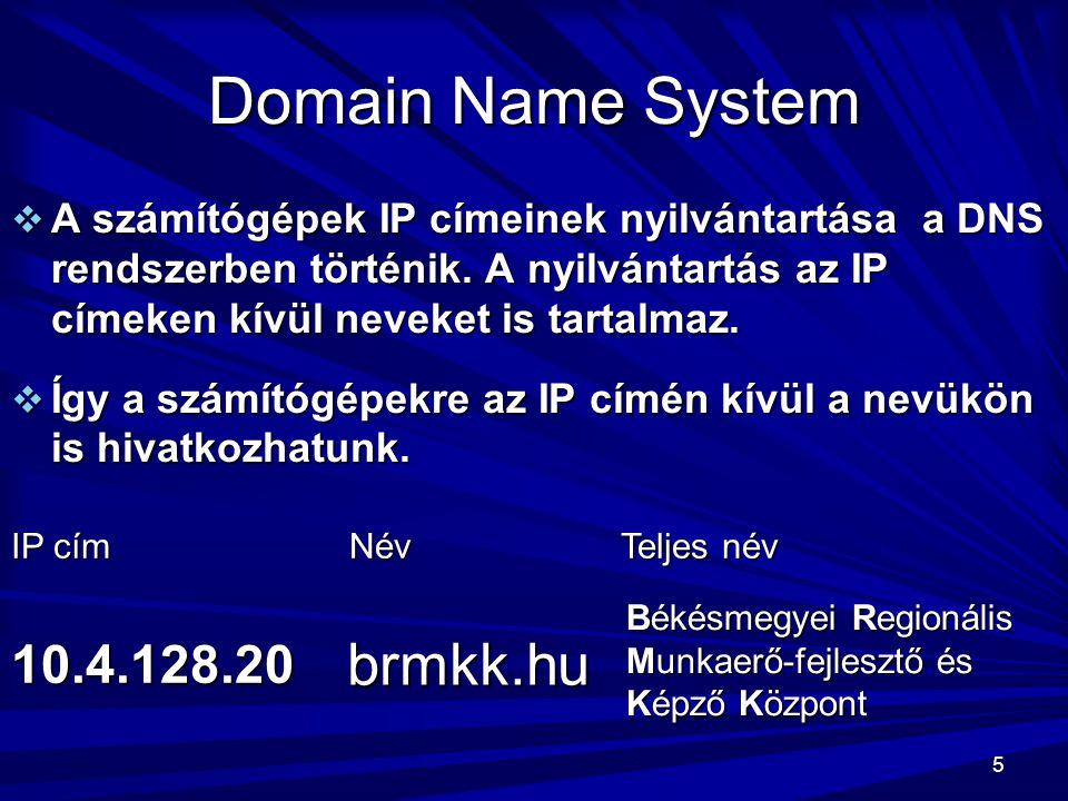 5 Domain Name System  A számítógépek IP címeinek nyilvántartása a DNS rendszerben történik. A nyilvántartás az IP címeken kívül neveket is tartalmaz.