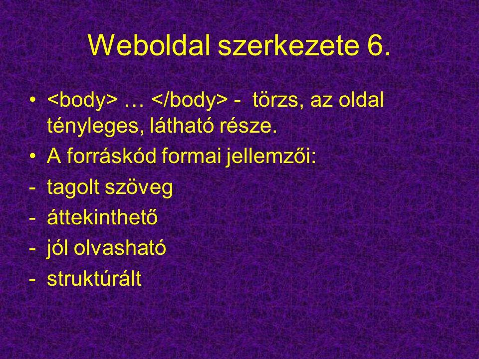 Weboldal szerkezete 6. … - törzs, az oldal tényleges, látható része. A forráskód formai jellemzői: -tagolt szöveg -áttekinthető -jól olvasható -strukt