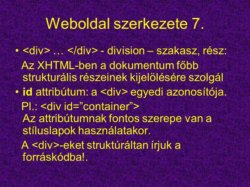 Weboldal szerkezete 7. … - division – szakasz, rész: Az XHTML-ben a dokumentum főbb strukturális részeinek kijelölésére szolgál id attribútum: a egyed