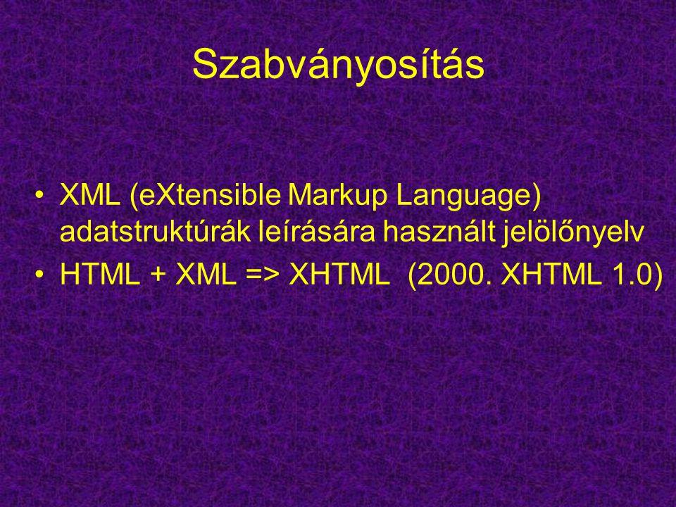 Szabványosítás XML (eXtensible Markup Language) adatstruktúrák leírására használt jelölőnyelv HTML + XML => XHTML (2000. XHTML 1.0)