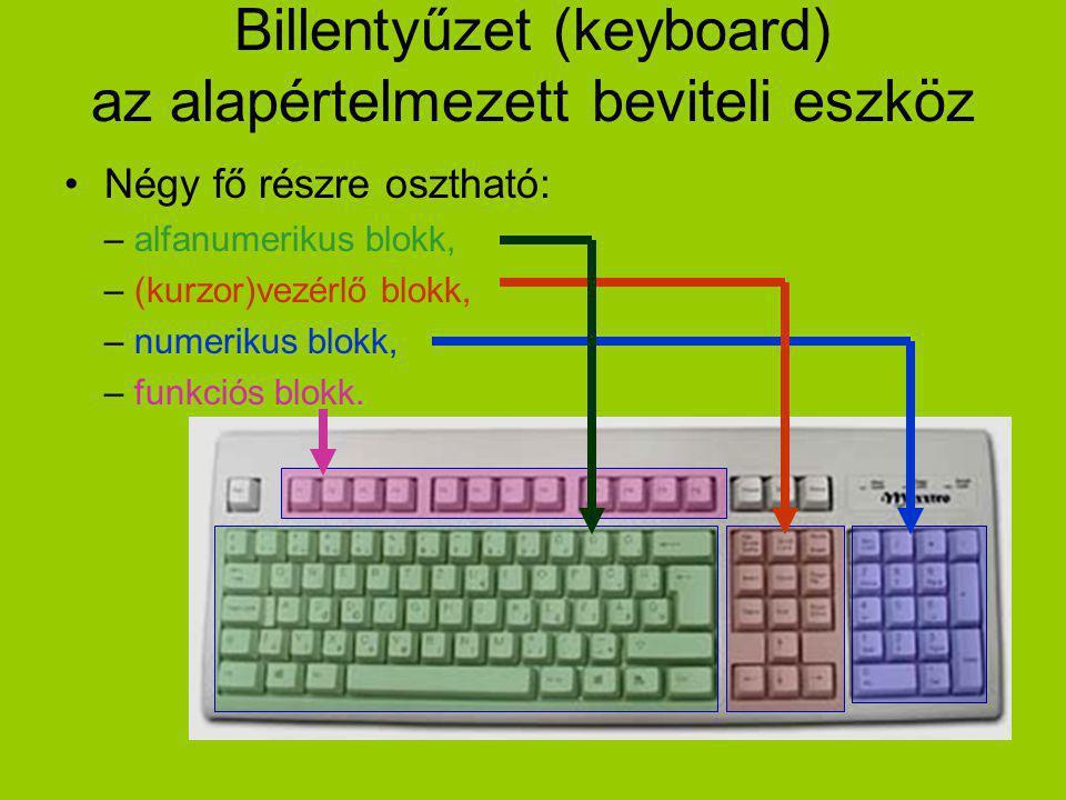 Billentyűzet (keyboard) az alapértelmezett beviteli eszköz Négy fő részre osztható: – alfanumerikus blokk, – (kurzor)vezérlő blokk, – numerikus blokk,