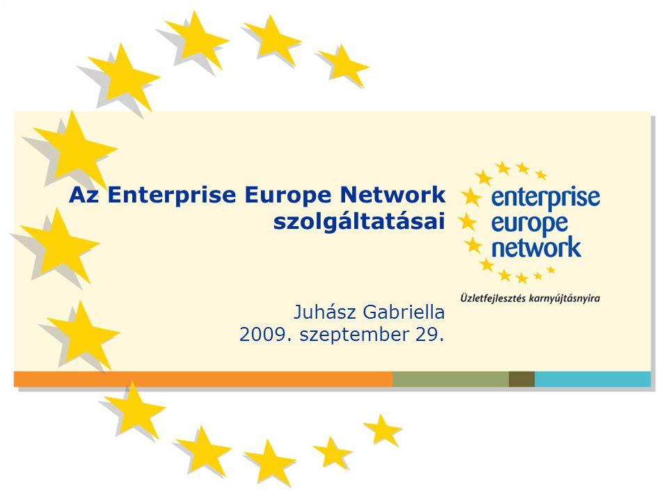 Az Enterprise Europe Network szolgáltatásai Juhász Gabriella 2009. szeptember 29.