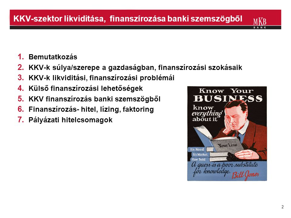 3 209 hálózati egység 910 ezer lakossági ügyfél 63 ezer vállalati ügyfél 3 ország Vállalati hitelezésben és projektfinanszírozásban magyarországi piacvezető Harmadik legnagyobb bank mérleg-főösszeg és saját tőke alapján KKV üzletága dinamikusan, az elmúlt években átlagosan 20%-al növekszik 1.