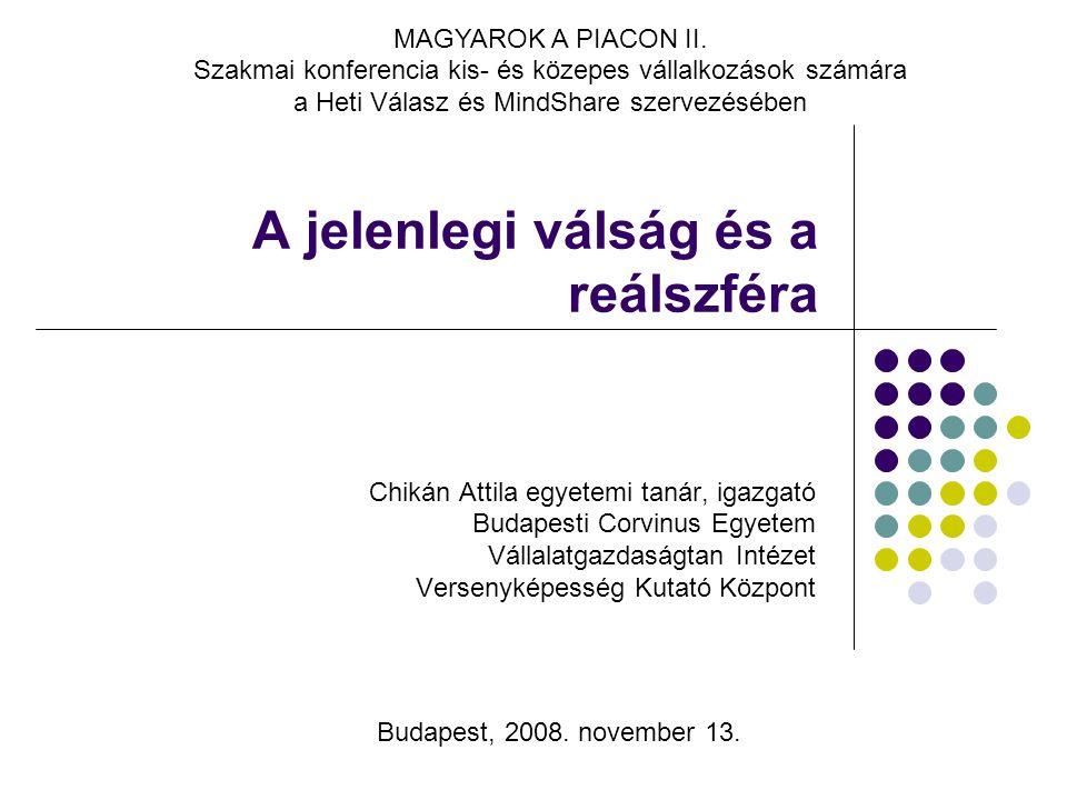 A jelenlegi válság és a reálszféra Chikán Attila egyetemi tanár, igazgató Budapesti Corvinus Egyetem Vállalatgazdaságtan Intézet Versenyképesség Kutató Központ Budapest, 2008.
