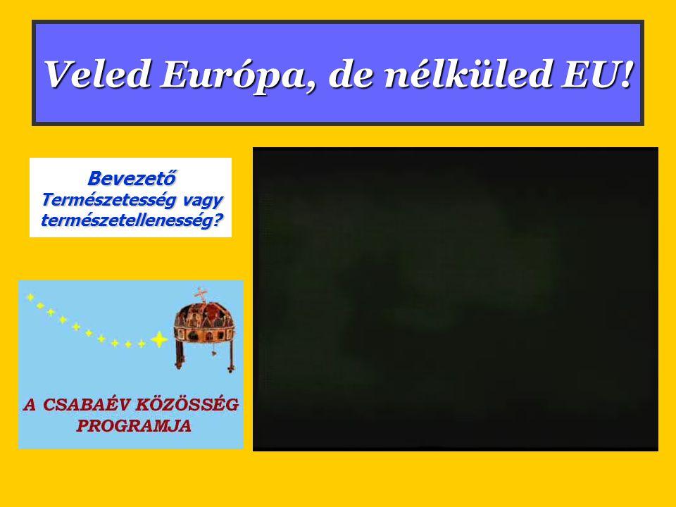 Veled Európa, de nélküled EU! Bevezető Természetesség vagy természetellenesség?