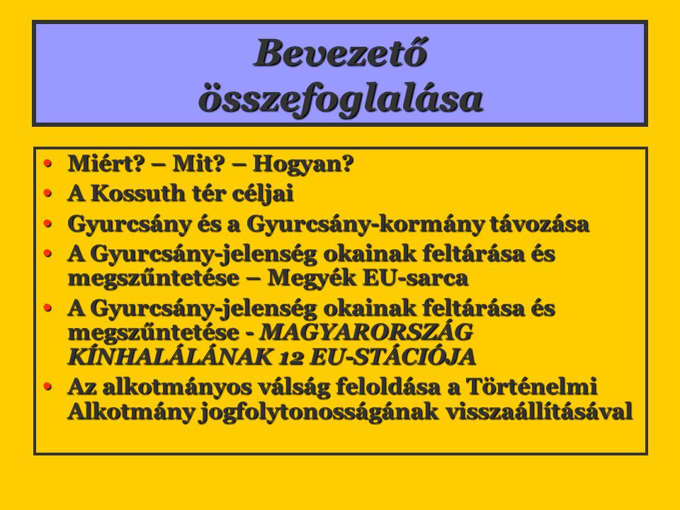 Bevezető összefoglalása Miért? – Mit? – Hogyan? Miért? – Mit? – Hogyan? A Kossuth tér céljai A Kossuth tér céljai Gyurcsány és a Gyurcsány-kormány táv