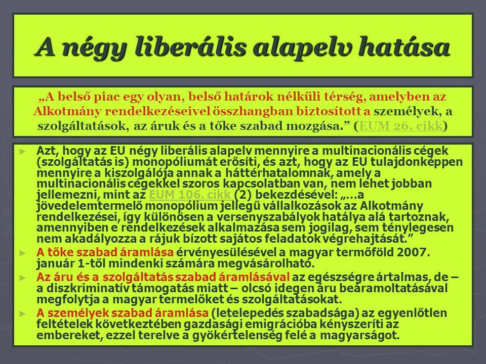 A négy liberális alapelv hatása ► ► Azt, hogy az EU négy liberális alapelv mennyire a multinacionális cégek (szolgáltatás is) monopóliumát erősíti, és