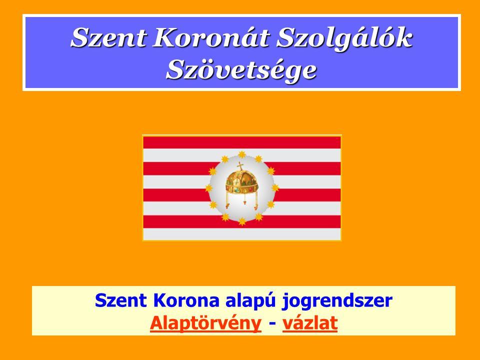 Szent Koronát Szolgálók Szövetsége Szent Korona alapú jogrendszer Alaptörvény - vázlat Alaptörvényvázlat