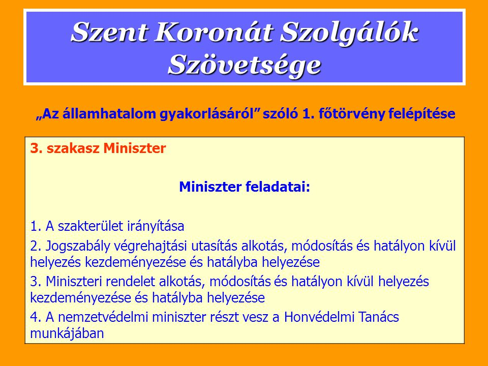 Szent Koronát Szolgálók Szövetsége 3. szakasz Miniszter Miniszter feladatai: 1.