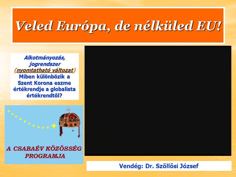 Veled Európa, de nélküled EU! Alkotmányozás, jogrendszer (nyomtatható változat) nyomtatható változatnyomtatható változat Miben különbözik a Szent Koro
