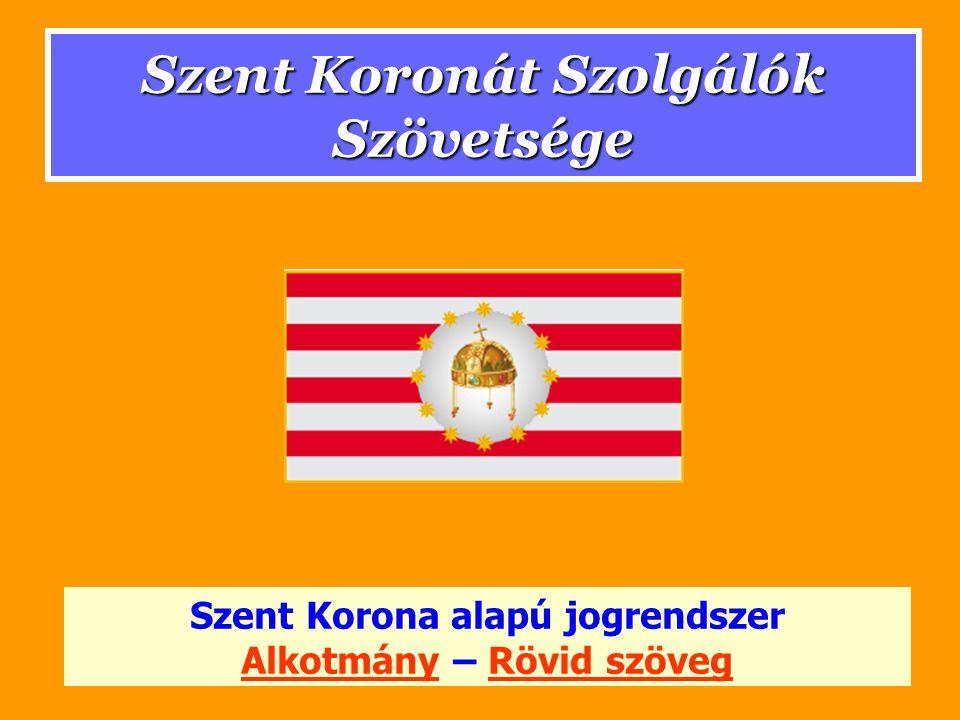Szent Koronát Szolgálók Szövetsége Szent Korona alapú jogrendszer AlkotmányAlkotmány – Rövid szövegRövid szöveg
